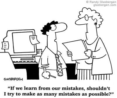 Si aprendemos de nuestros errores No deberia tratar de  cometer la mayor  cantidad posible