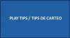 PLAY TIPS/TIPS DE CARTEO