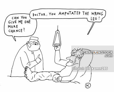'Doctor, you amputated the wrong leg!'